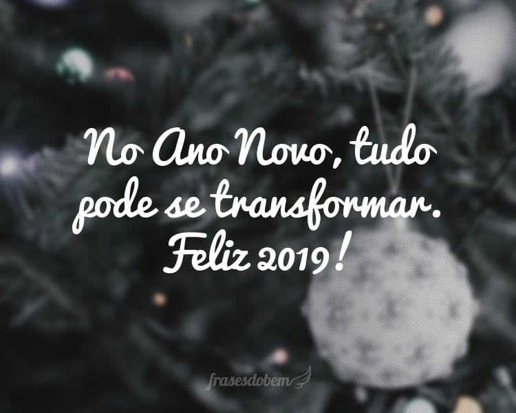 80 Frases De Ano Novo 2019 Para Compartilhar Nas Redes Sociais
