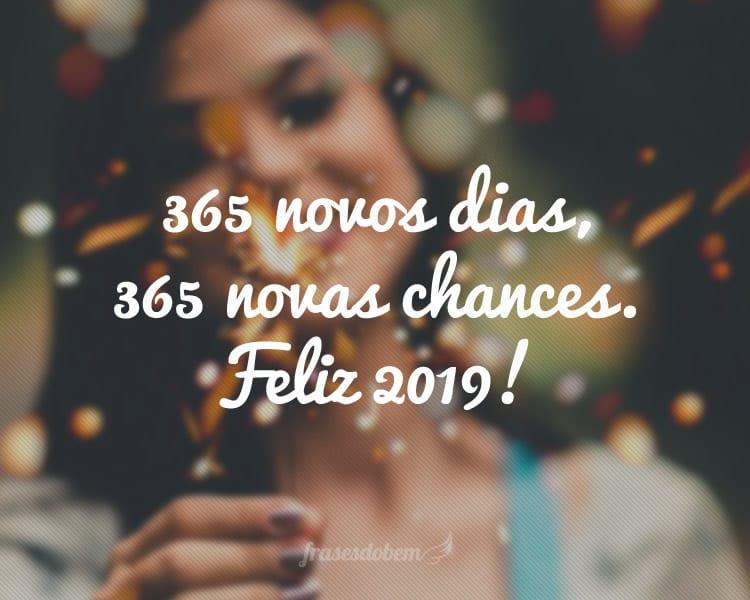 365 novos dias, 365 novas chances. Feliz 2019!