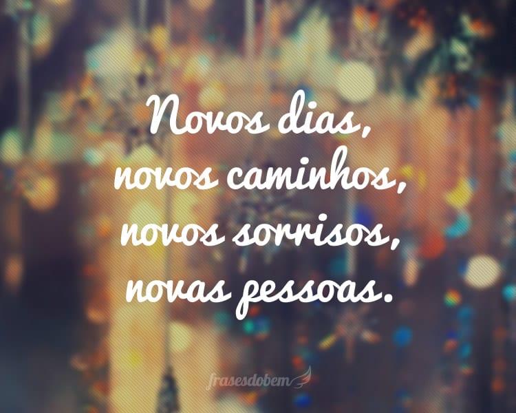 Novos dias, novos caminhos, novos sorrisos, novas pessoas.