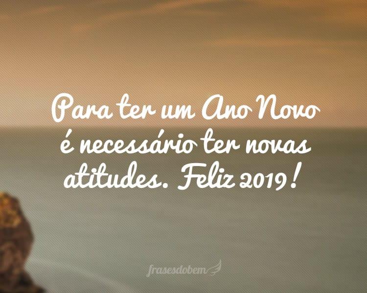 Para ter um Ano Novo é necessário ter novas atitudes. Feliz 2019!
