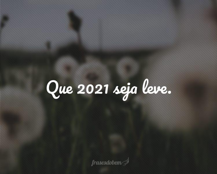 Que 2021 seja leve.