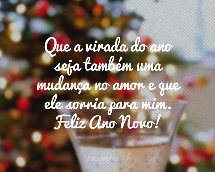 Que a virada do ano seja também uma mudança no amor e que ele sorria para mim. Feliz Ano Novo!