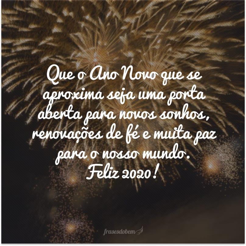 Que o Ano Novo que se aproxima seja uma porta aberta para novos sonhos, renovações de fé e muita paz para o nosso mundo. Feliz 2020!