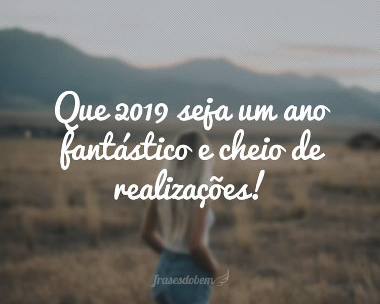 Que 2019 seja um ano fantástico e cheio de realizações!