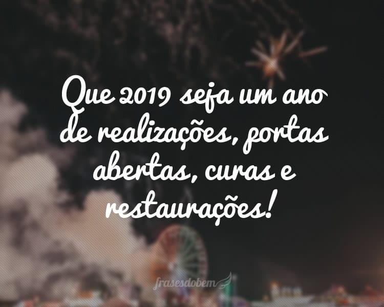 Que 2019 seja um ano de realizações, portas abertas, curas e restaurações!