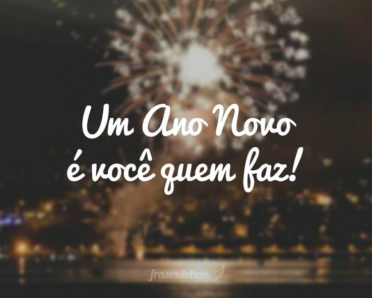 Um Ano Novo é você quem faz!