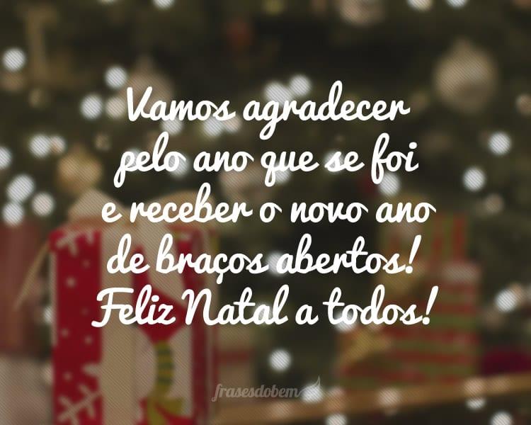Vamos agradecer pelo ano que se foi e receber o novo ano de braços abertos! Feliz Natal a todos!