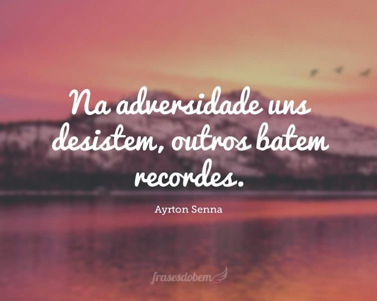Na adversidade uns desistem, outros batem recordes.