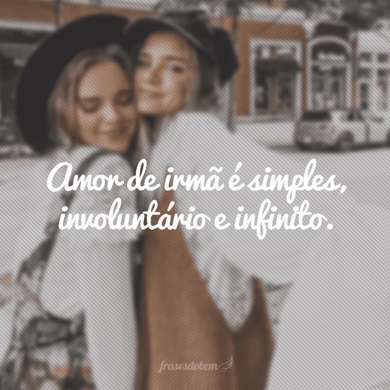 Amor de irmã é simples, involuntário e infinito.