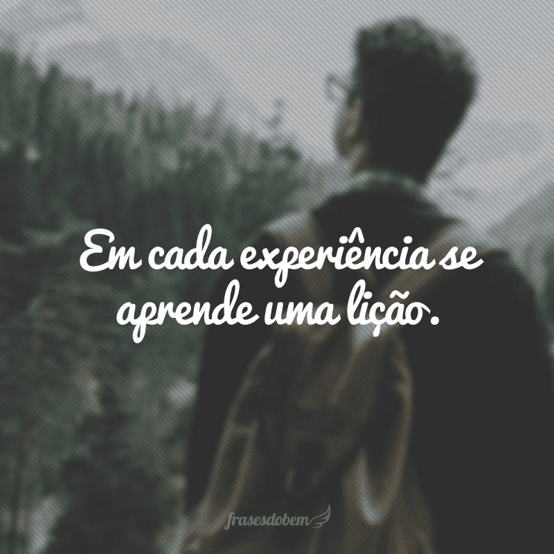 Em cada experiência se aprende uma lição.