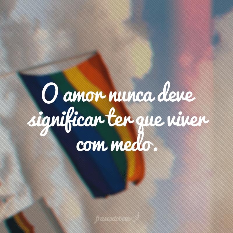 O amor nunca deve significar ter que viver com medo.