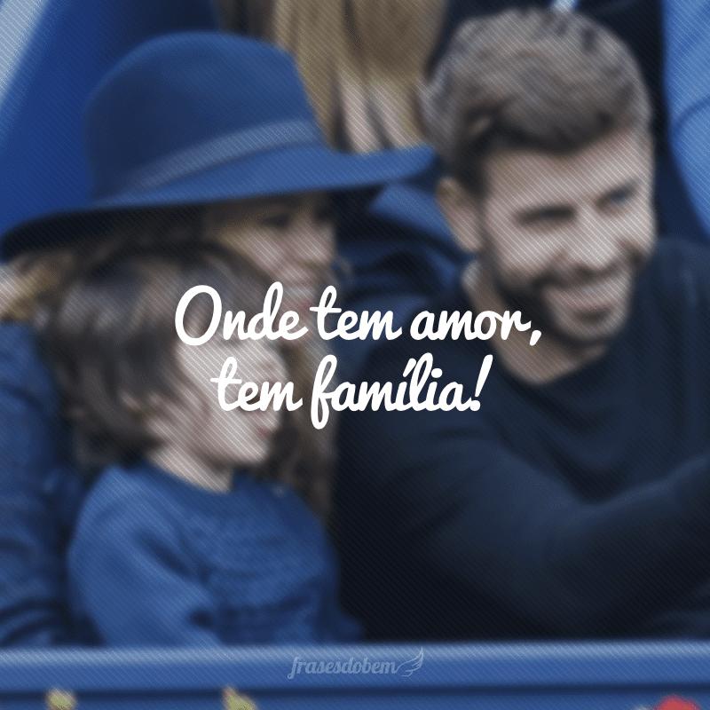 Onde tem amor, tem família!