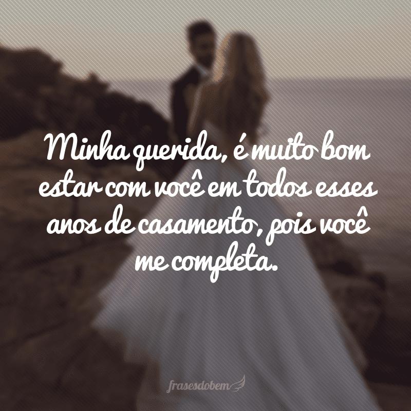 Minha querida, é muito bom estar com você em todos esses anos de casamento, pois você me completa.