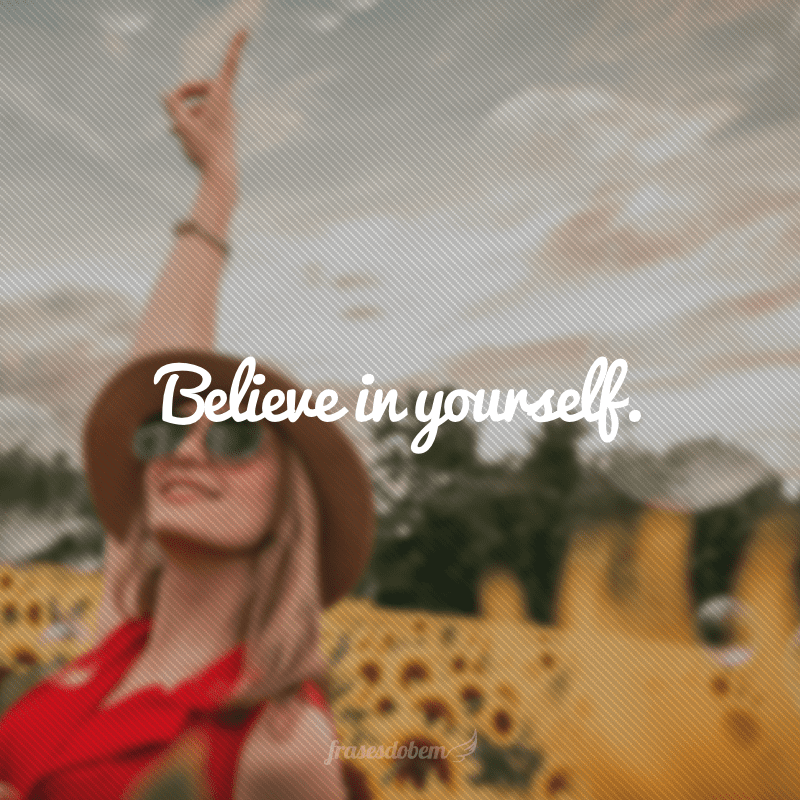 Believe in yourself. (Acredite em si mesmo.)