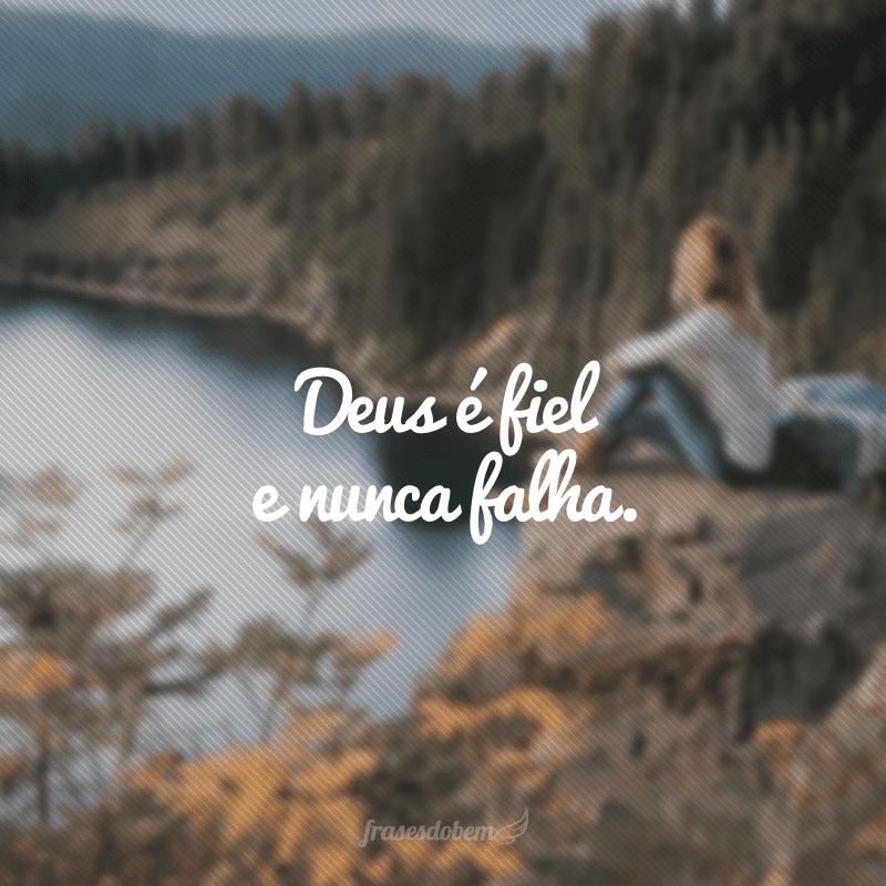 Deus é fiel e nunca falha.