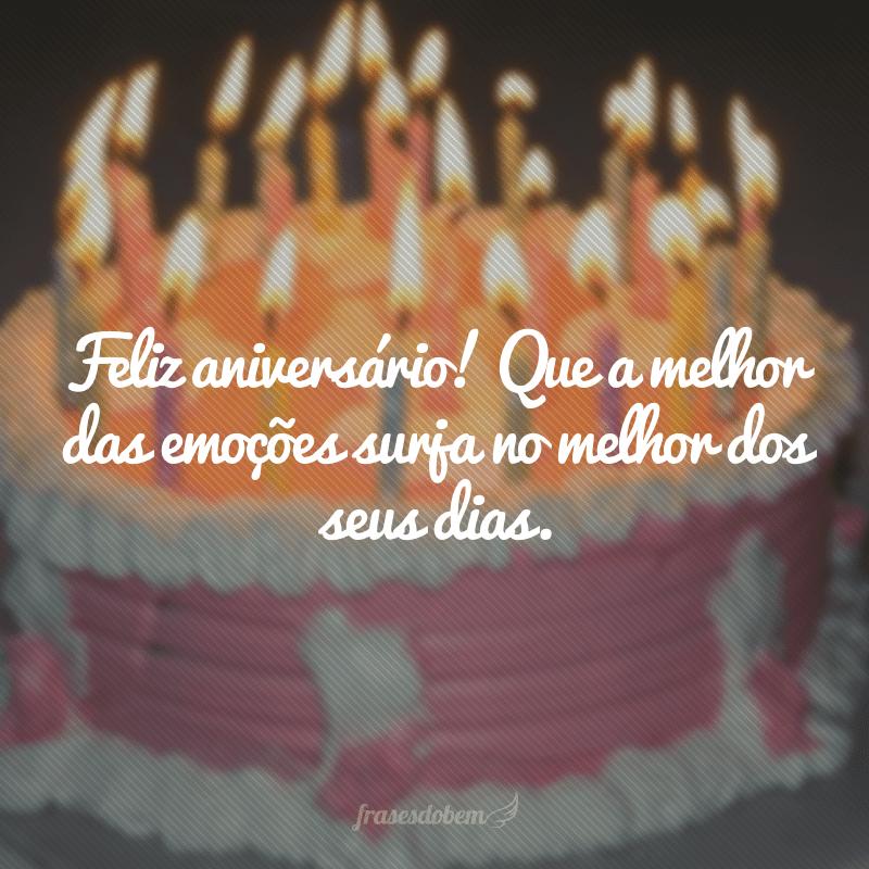 Feliz aniversário! Que a melhor das emoções surja no melhor dos seus dias.