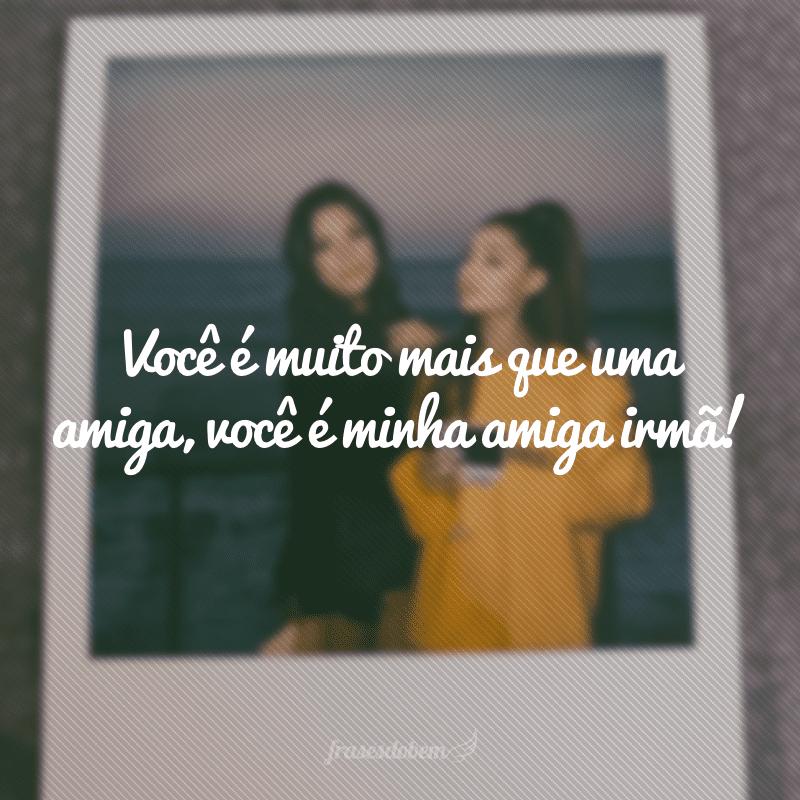 40 Frases Para Amiga Irmã Que Vão Provar Seu Amor E Sua Amizade