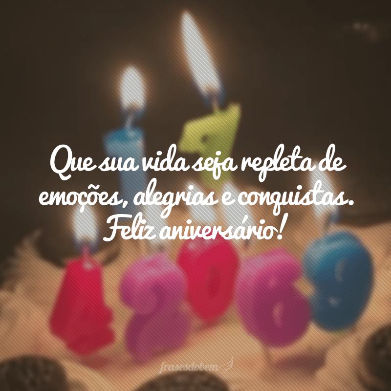 Que sua vida seja repleta de emoções, alegrias e conquistas. Feliz aniversário!