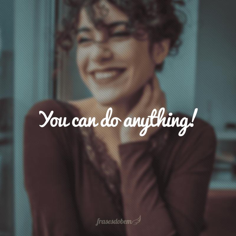 You can do anything! (Você pode fazer qualquer coisa!)