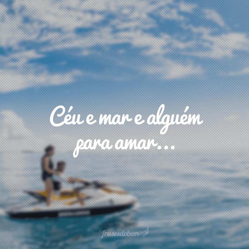 Céu e mar, e alguém para amar...