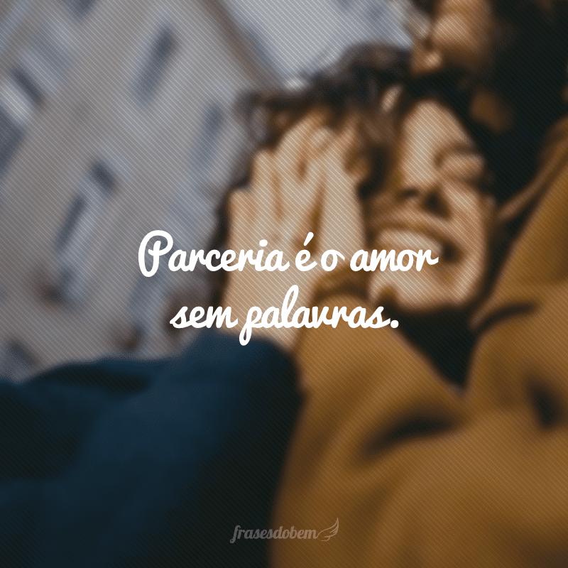 Parceria é o amor sem palavras.