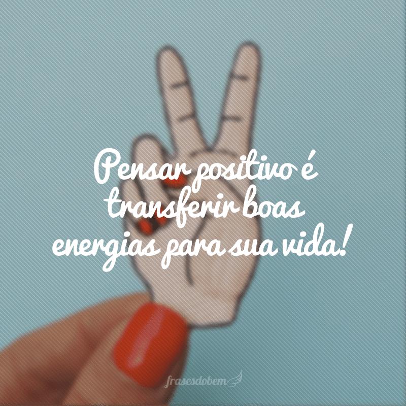 45 Frases De Energia Positiva Para Transmitir Coisas Boas