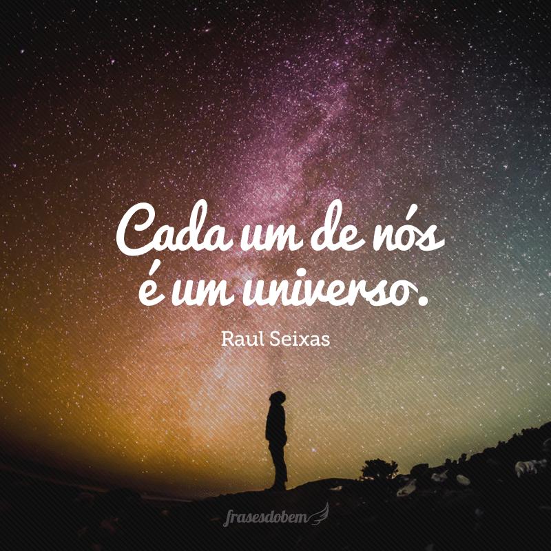 Cada um de nós é um universo.