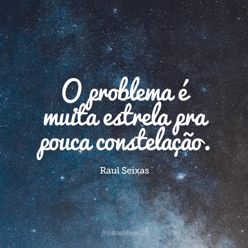 O problema é muita estrela pra pouca constelação.