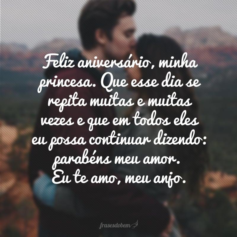 Feliz aniversário, minha princesa. Que esse dia se repita muitas e muitas vezes e que em todos eles eu possa continuar dizendo: parabéns meu amor. Eu te amo, meu anjo.