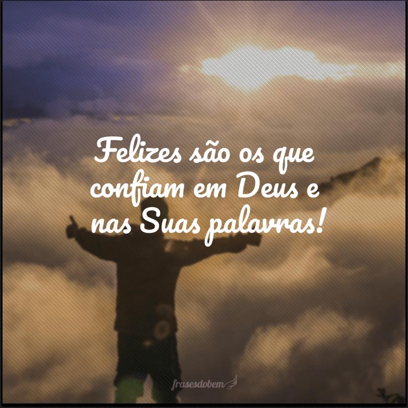 Felizes são os que confiam em Deus e nas Suas palavras!