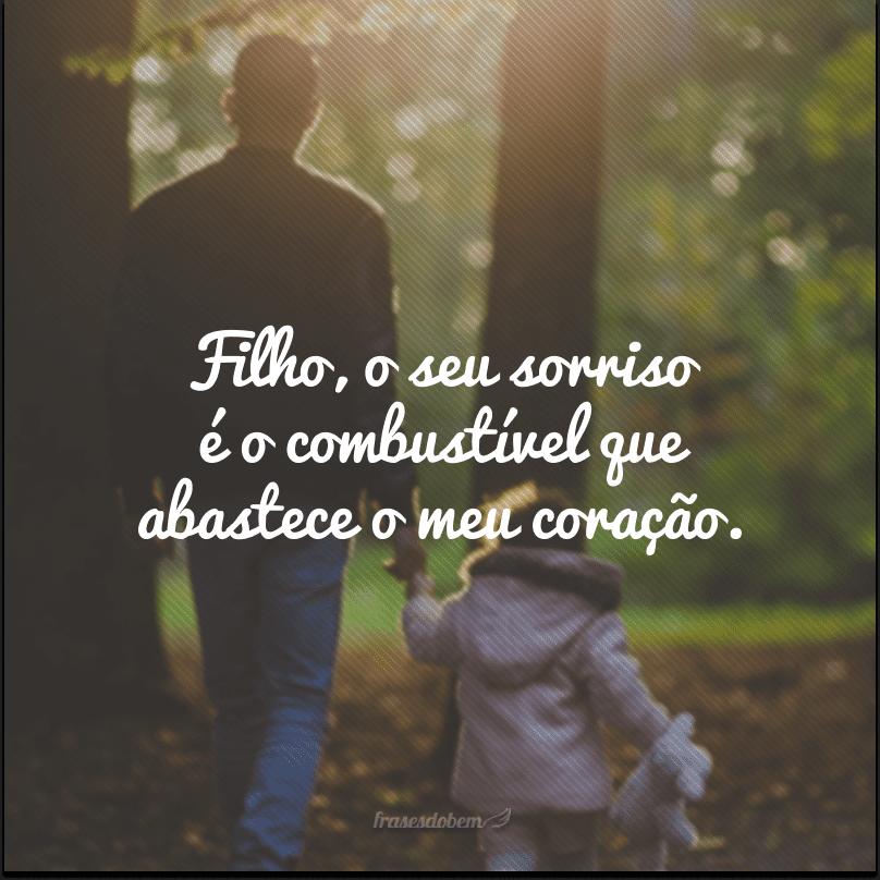 Filho, o seu sorriso é o combustível que abastece o meu coração.