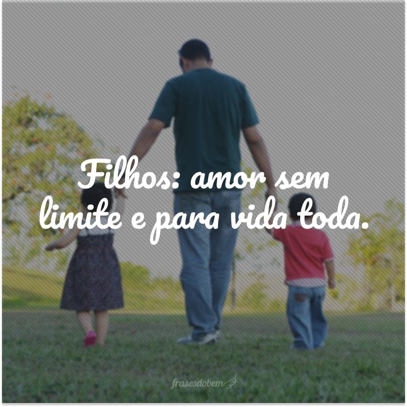 Filhos: amor sem limite e para vida toda.