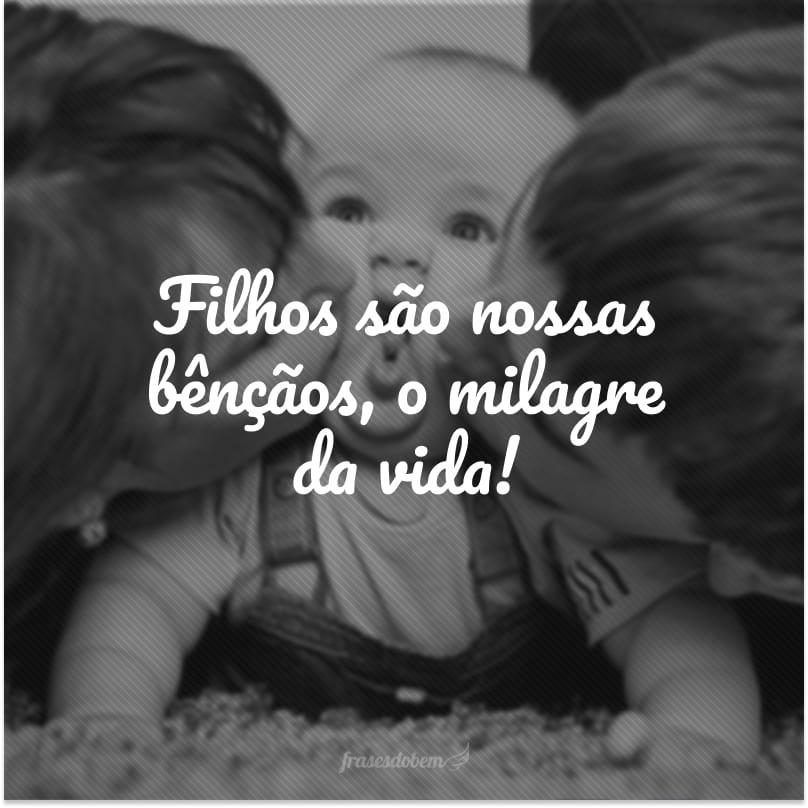 Filhos são nossas bênçãos, o milagre da vida!