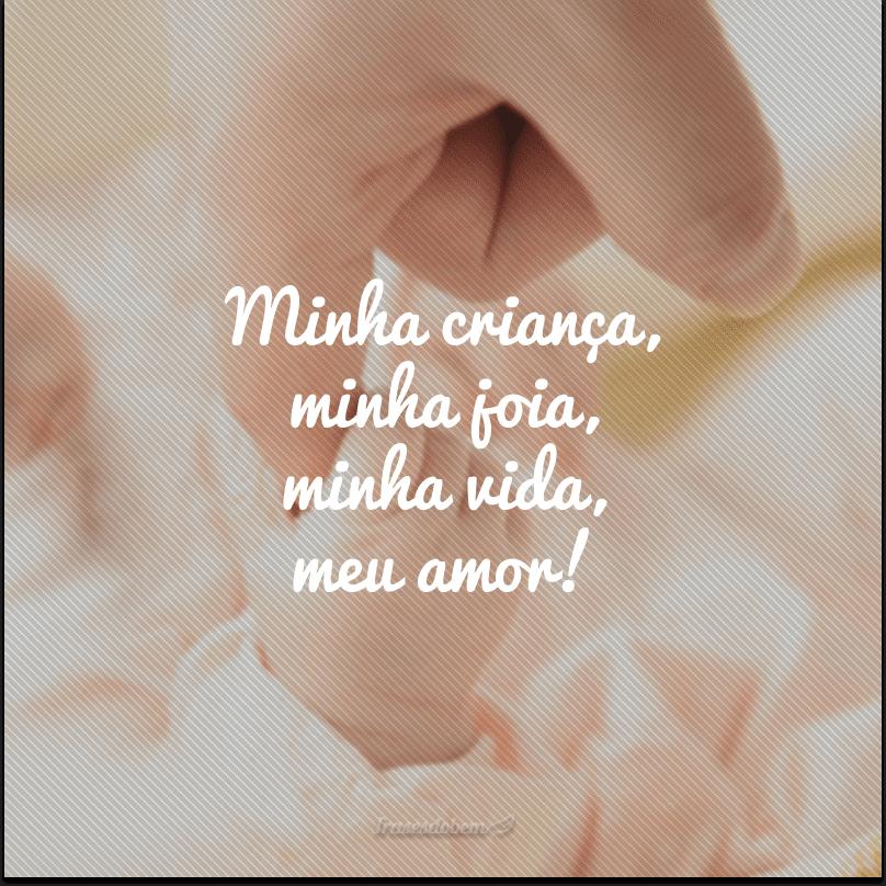 Minha criança, minha joia, minha vida, meu amor!