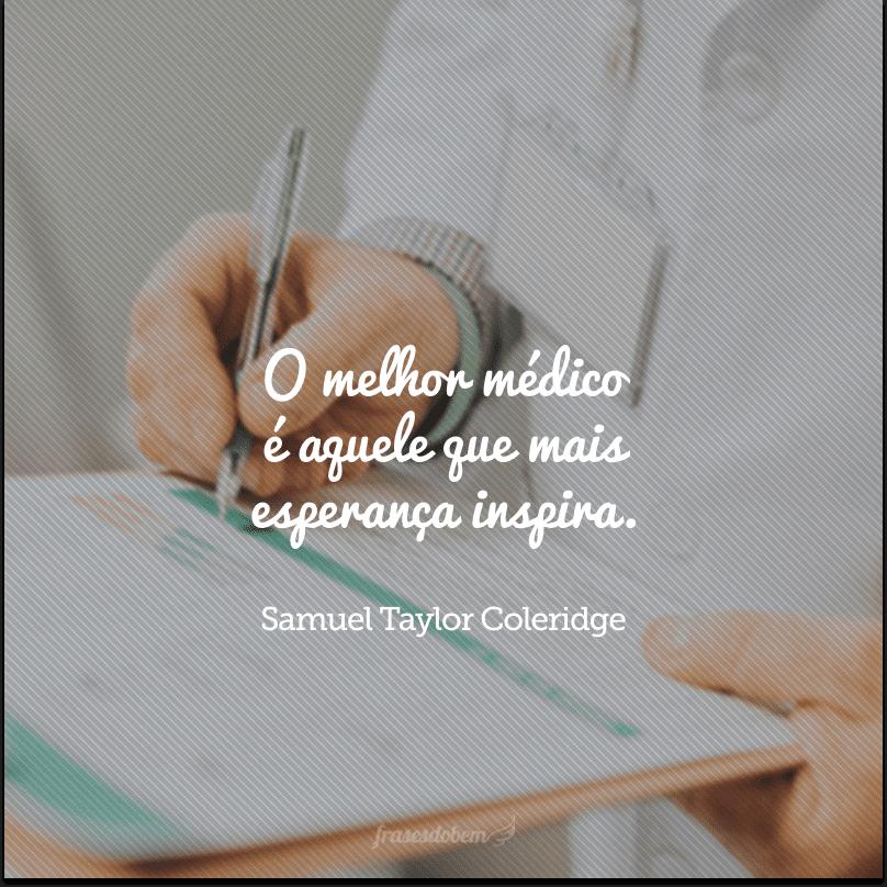 O melhor médico é aquele que mais esperança inspira.
