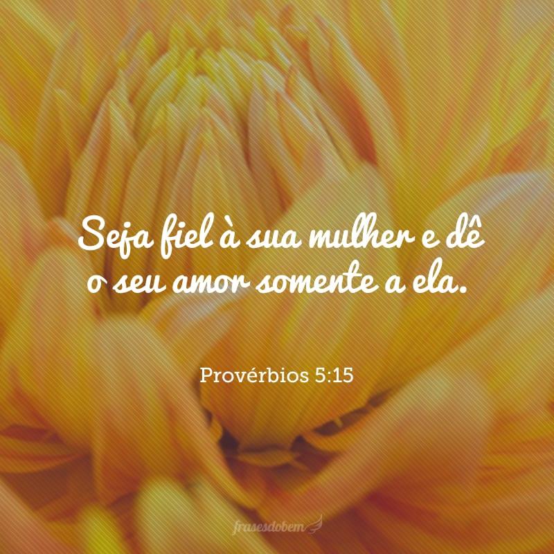 Seja fiel à sua mulher e dê o seu amor somente a ela.