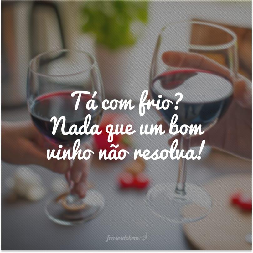 Tá com frio? Nada que um bom vinho não resolva!
