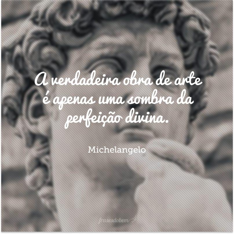 A verdadeira obra de arte é apenas uma sombra da perfeição divina.