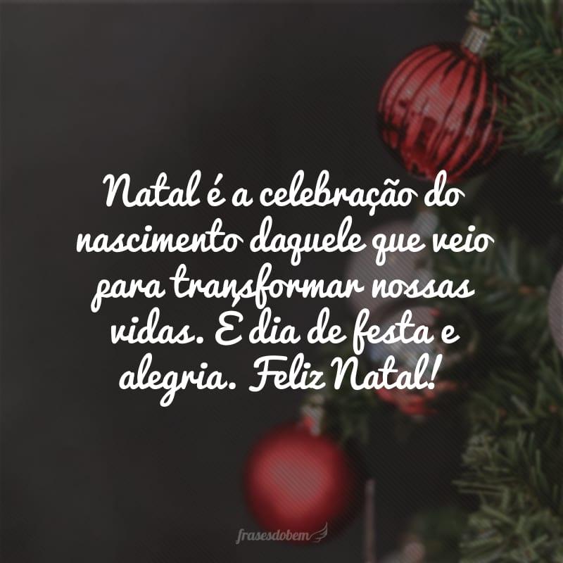 Natal é a celebração do nascimento daquele que veio para transformar nossas vidas. É dia de festa e alegria. Feliz Natal!