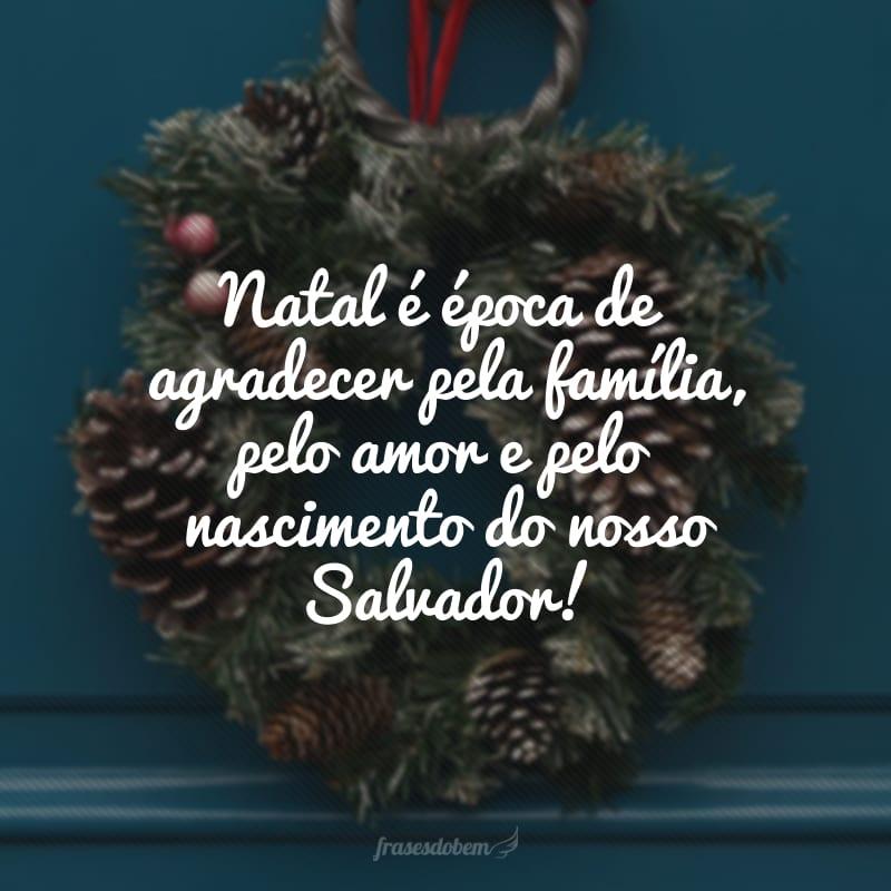 Natal é época de agradecer pela família, pelo amor e pelo nascimento do nosso Salvador!