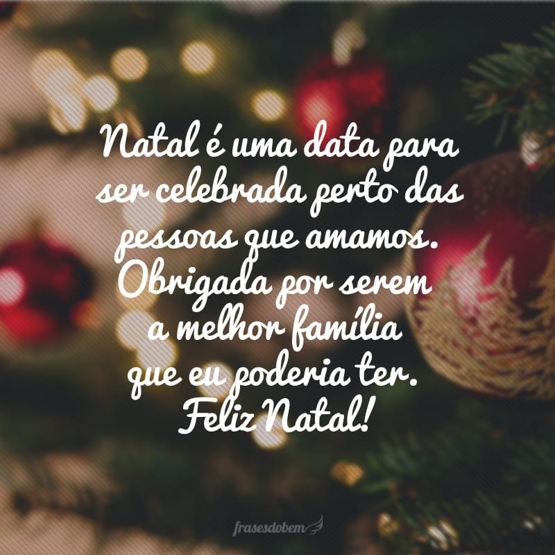 Natal é uma data para ser celebrada perto das pessoas que amamos. Obrigada por serem a melhor família que eu poderia ter. Feliz Natal!