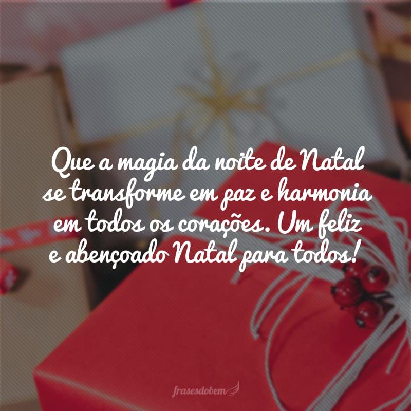 Que a magia da noite de Natal se transforme em paz e harmonia em todos os corações. Um feliz e abençoado Natal para todos!