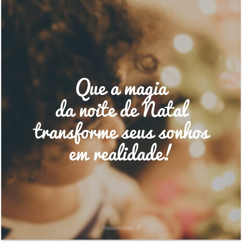 Que a magia da noite de Natal transforme seus sonhos em realidade!