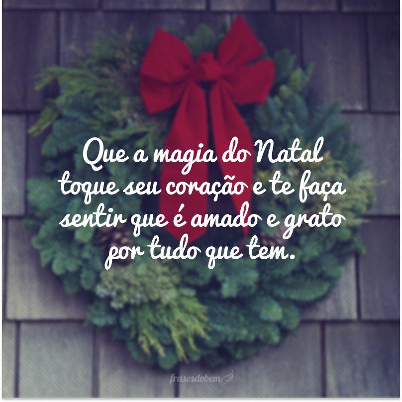 Que a magia do Natal toque seu coração e te faça sentir que é amado e grato por tudo que tem.