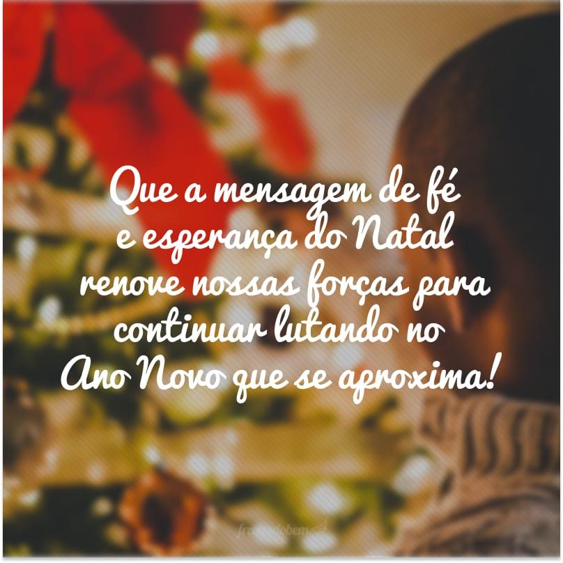 Que a mensagem de fé e esperança do Natal renove nossas forças para continuar lutando no Ano Novo que se aproxima!