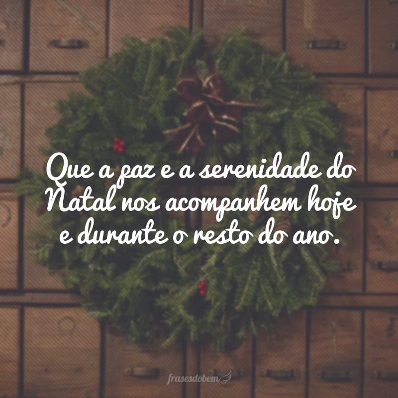 Que a paz e a serenidade do Natal nos acompanhem hoje e durante o resto do ano.