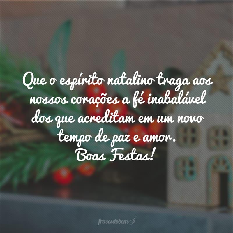 Que o espírito natalino traga aos nossos corações a fé inabalável dos que acreditam em um novo tempo de paz e amor. Boas Festas!
