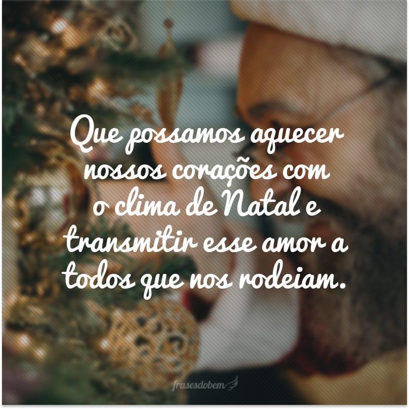 Que possamos aquecer nossos corações com o clima de Natal e transmitir esse amor a todos que nos rodeiam.