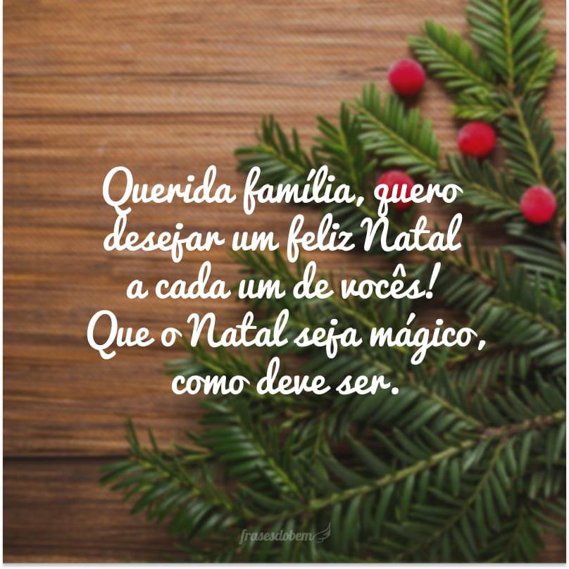 Querida família, quero desejar um feliz Natal a cada um de vocês! Que o Natal seja mágico, como deve ser.