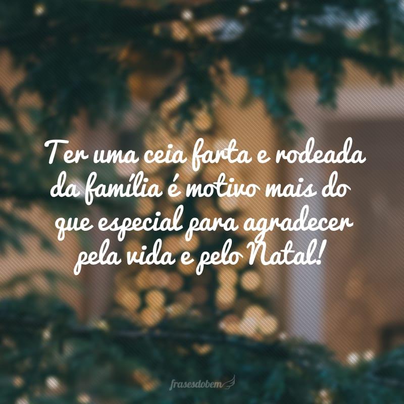 Ter uma ceia farta e rodeada da família é motivo mais do que especial para agradecer pela vida e pelo Natal!